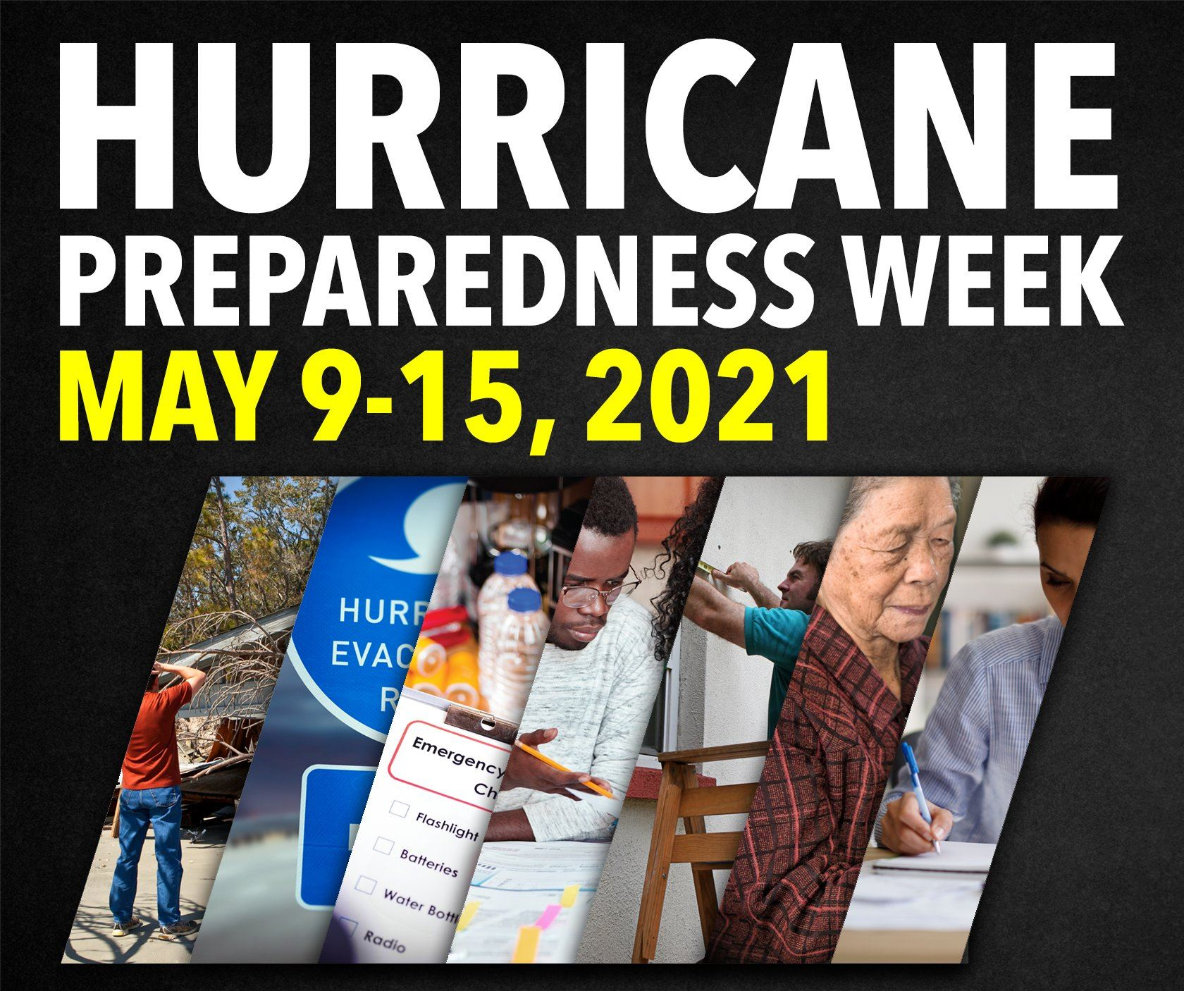 Graphic - Hurricane Preparedness Week May 9 through 15, 2021 - Photos of people preparing for storm.