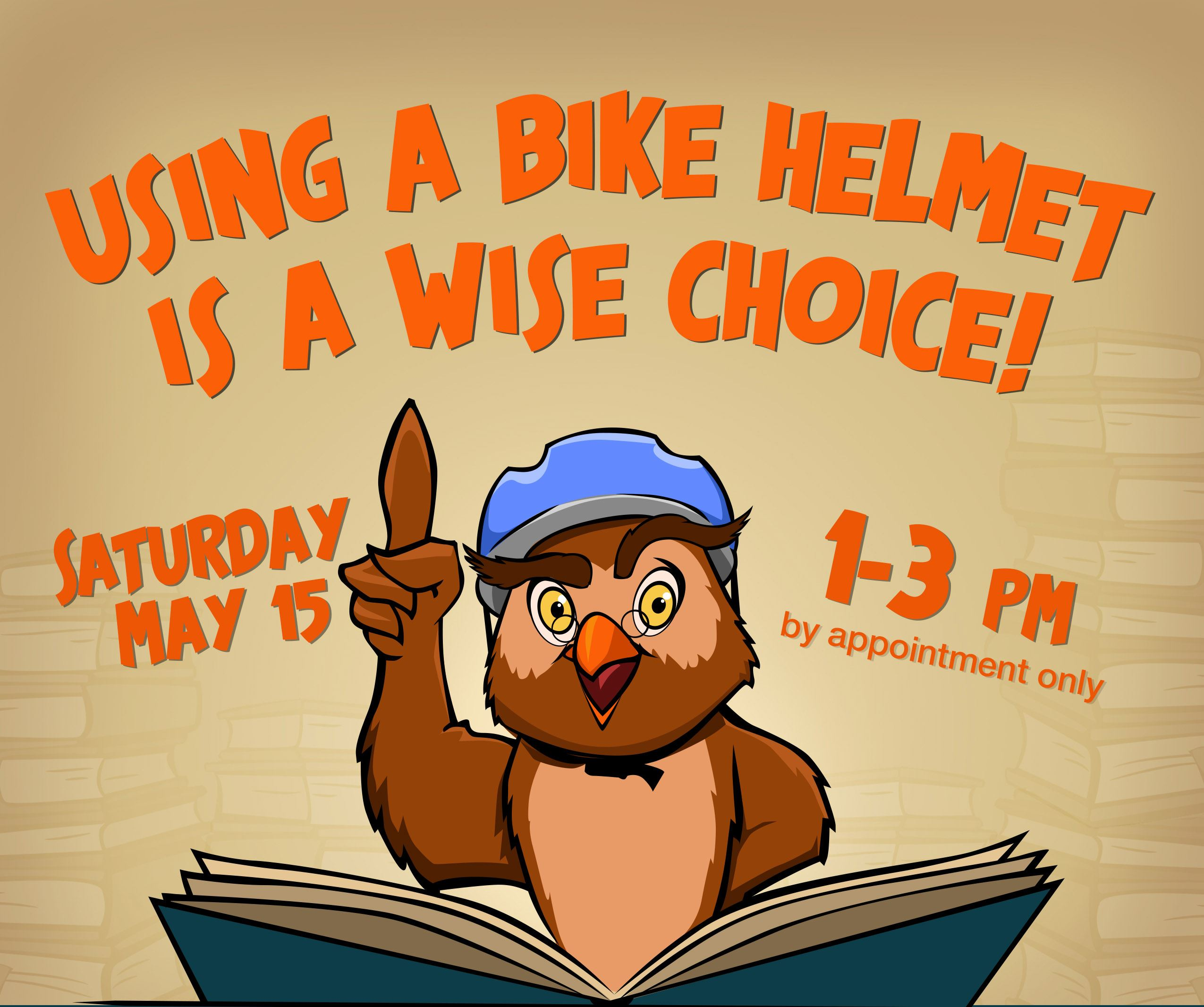 Drawing of an owl reading a book: Using a bike helmet is a wise choice! Saturday May 15, 1 to 3 pm